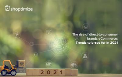 The rise of direct-to-consumer brands Ecommerce: Trends to brace for in 2021 Direct-to-consumer brands will actually transform the way people buy in 2021